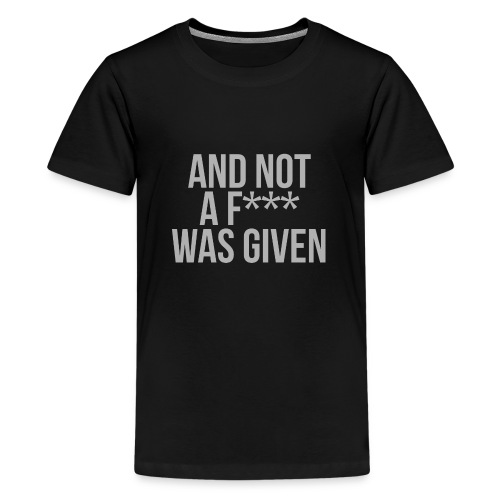 And Not A Fuck Was Given Mens T-Shirt - Teenage Premium T-Shirt