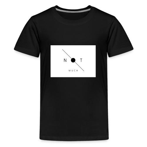not much WHITE jpg - Teenage Premium T-Shirt