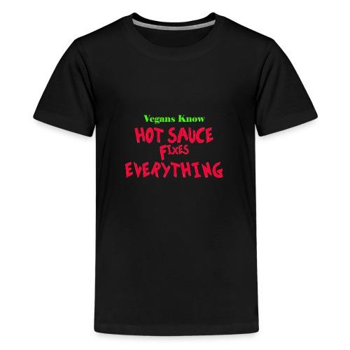 hot sauce fixes everything - Teenage Premium T-Shirt