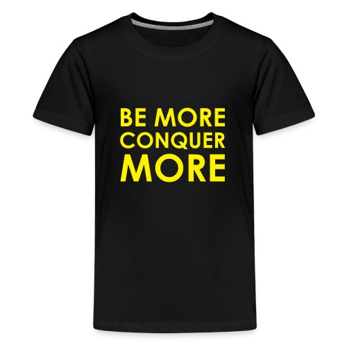 Be More Conquer More Men's T-Shirt - Teenage Premium T-Shirt