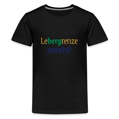 leBERGrenze erreicht - Teenager Premium T-Shirt