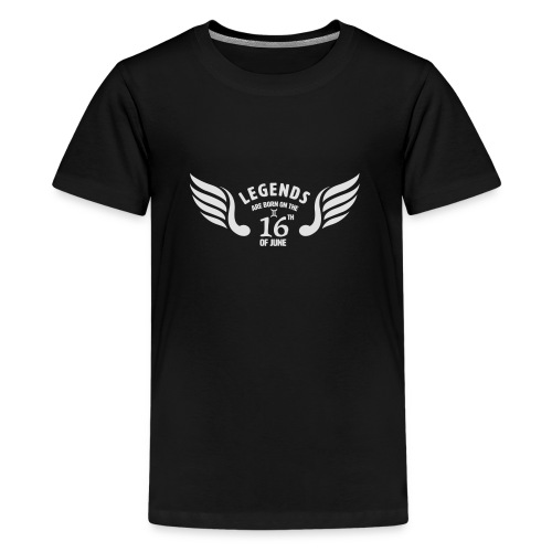 Legends are born on the 16th of june - Teenager Premium T-shirt
