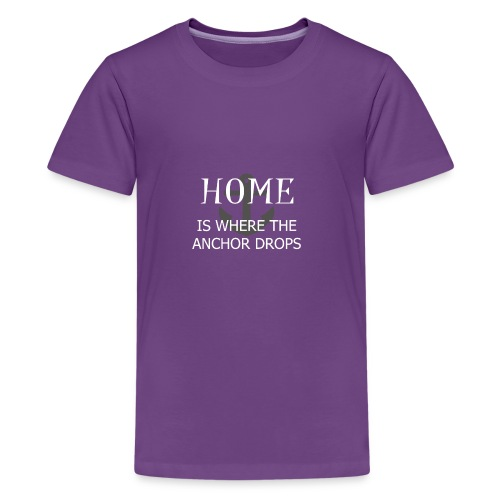 Home is where the anchor drops - Teenage Premium T-Shirt