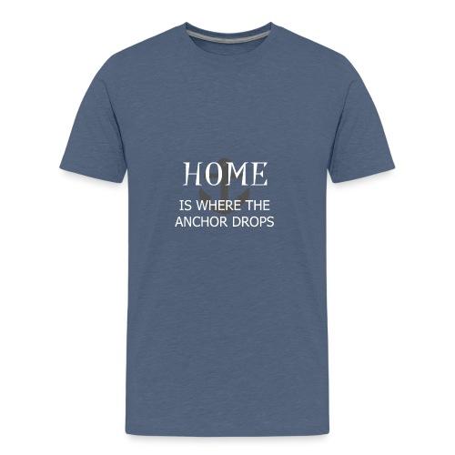 Home is where the anchor drops - Teenage Premium T-Shirt