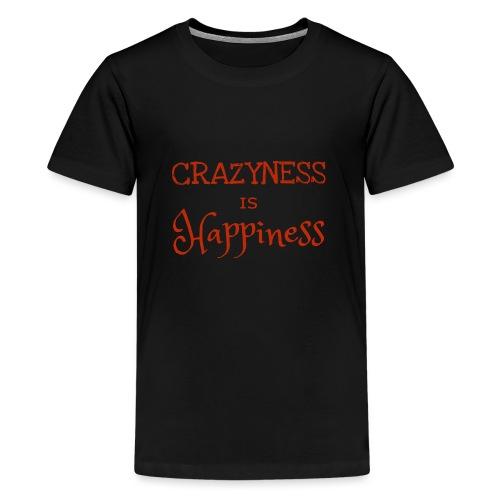 crazyness is hapiness - Teenager Premium T-Shirt