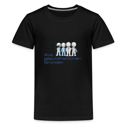 Aus gesundheitlichen Gründen - Teenager Premium T-Shirt