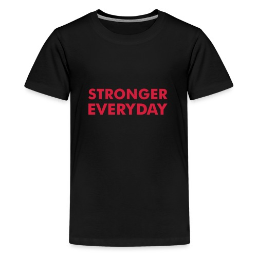 Stronger Everyday - Teenage Premium T-Shirt