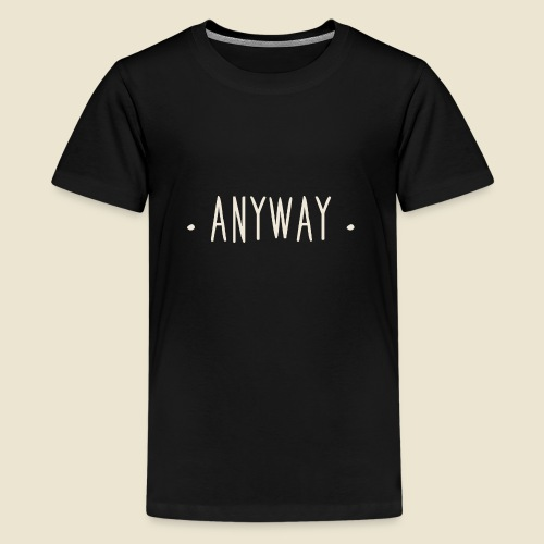 Anyway - T-shirt Premium Ado