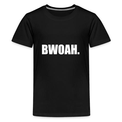 Bwoah - Teinien premium t-paita