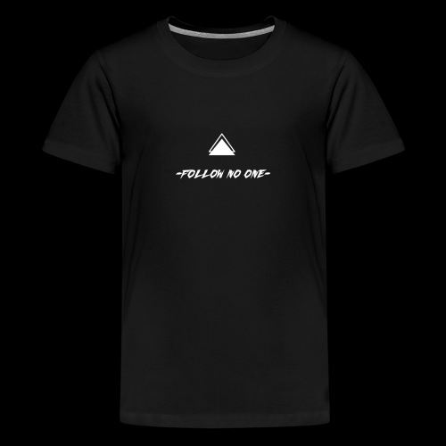FOLLOW NO ONE - Camiseta premium adolescente