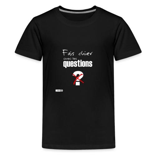 Fais chier avec tes questions - T-shirt Premium Ado