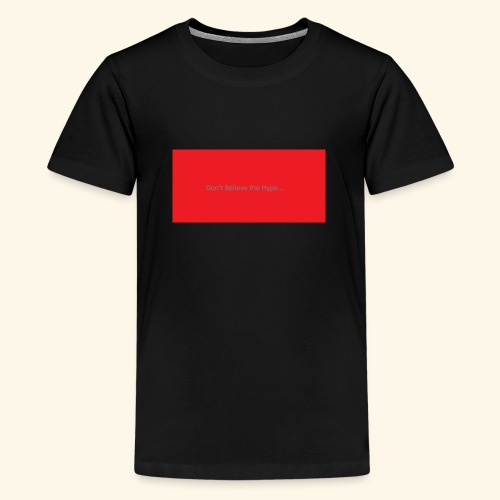 Don t believe the Hype - Teenage Premium T-Shirt