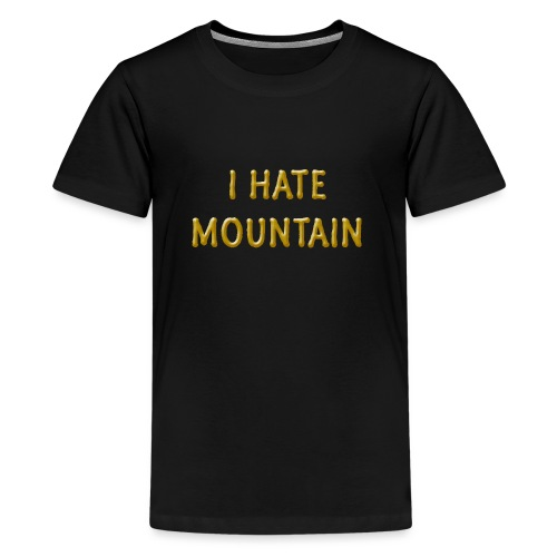 hate mountain - Teenager Premium T-Shirt