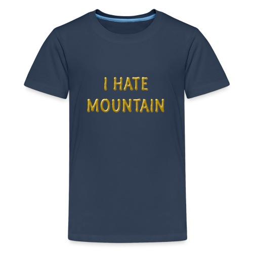 hate mountain - Teenager Premium T-Shirt
