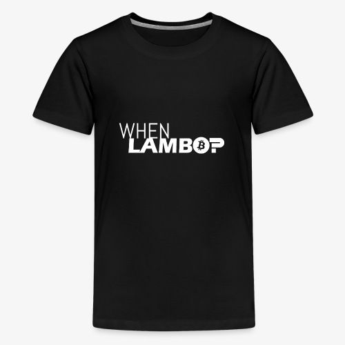 HODL-when lambo-w - Teenage Premium T-Shirt