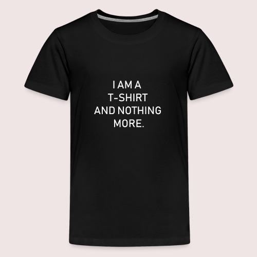 Ich bin ein T-Shirt und weiter nichts - Teenager Premium T-Shirt