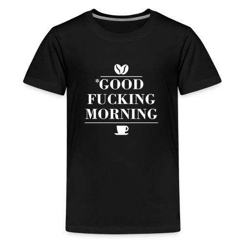 Good Morning - Teenager Premium T-Shirt