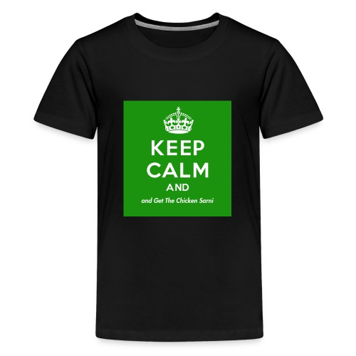 Keep Calm and Get The Chicken Sarni - Green - Teenage Premium T-Shirt