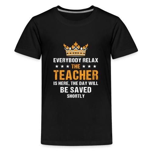Everybody Relax The Teacher Is Here - Teenage Premium T-Shirt