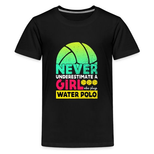 Never Underestimate A Girl Who Plays Water Polo - Teenage Premium T-Shirt