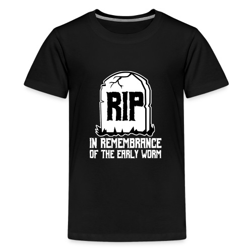 Early Worm RIP - Teenager Premium T-Shirt
