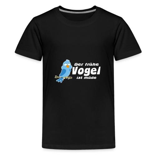 Der frühe Vogel ist müde - Teenager Premium T-Shirt