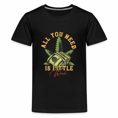 Alles was du brauchst ist Cannabis Gras Hanf Weed - Teenager Premium T-Shirt