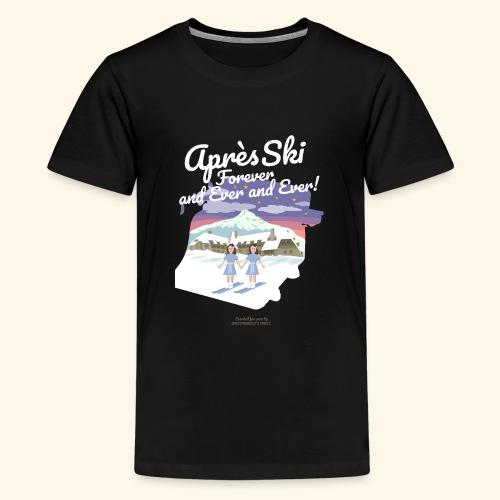 Apres Ski Forever | Ski T-Shirts - Teenager Premium T-Shirt