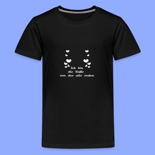 Ich bin die Süße von der alle reden - Teenager Premium T-Shirt
