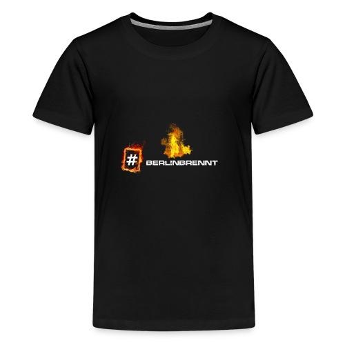 #berlinbrennt - Teenager Premium T-Shirt