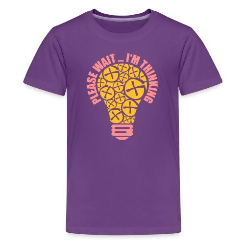PLEASE WAIT ... I'M THINKING - Teenager Premium T-Shirt