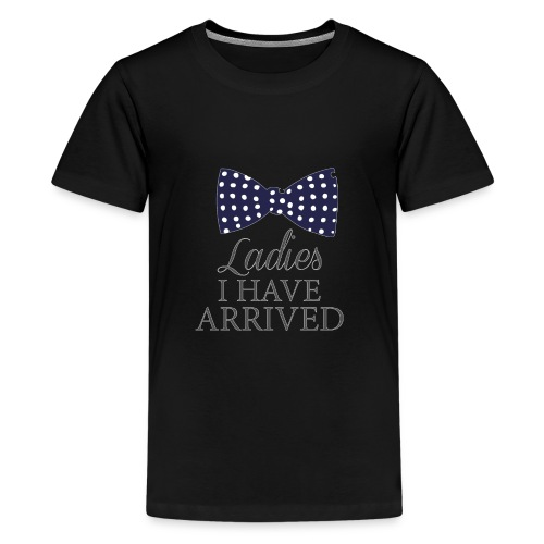 Ladies i have arrived - Teenage Premium T-Shirt
