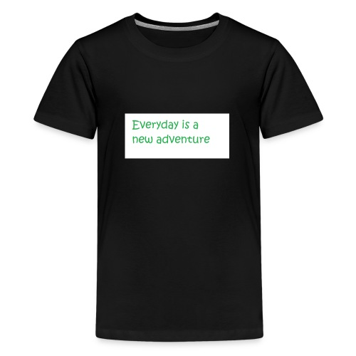 Everyday is A new adventure inspirational logo - Teenage Premium T-Shirt