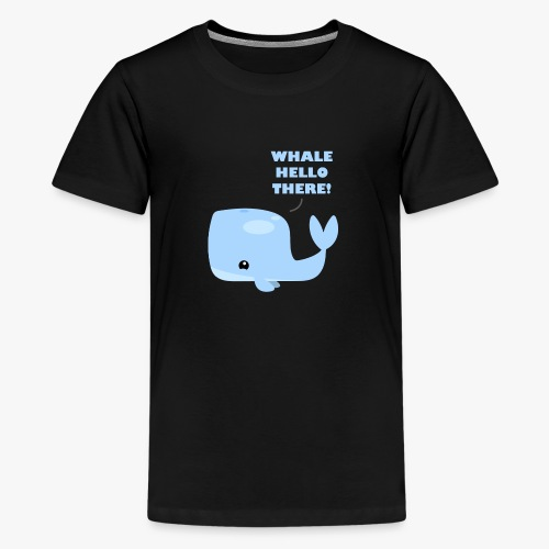 Whale Hello There - Teenager premium T-shirt