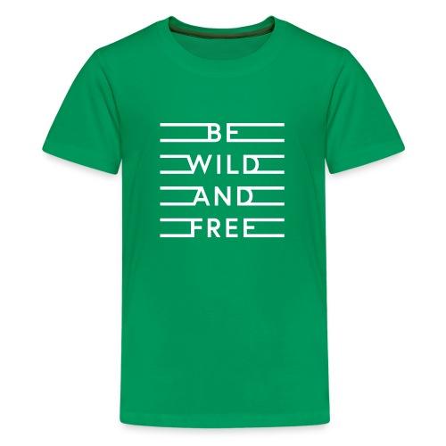 be wild and free white - Teenager Premium T-Shirt