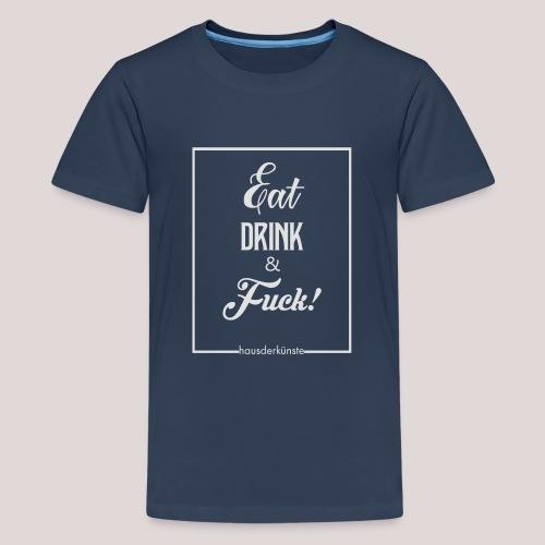 eat, drink & fuck! - Maglietta Premium per ragazzi