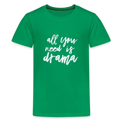 All You Need Is Drama - Teenager Premium T-Shirt