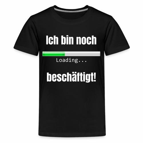 Ich bin noch beschäftigt! - Teenager Premium T-Shirt