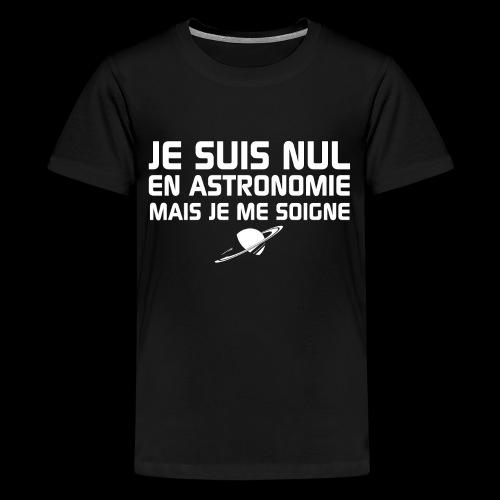 Je suis nul en Astronomie - T-shirt Premium Ado