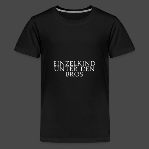 Einzelkind unter den Bros - Teenager Premium T-Shirt