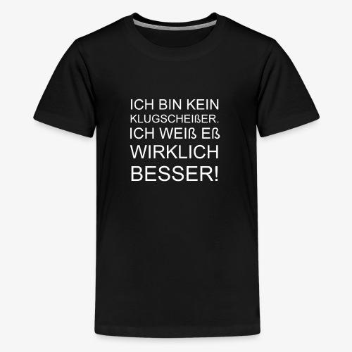 ICH BIN KEIN KLUGSCHEIßER - Teenager Premium T-Shirt