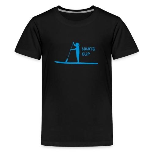 What's SUP - Teenager Premium T-Shirt