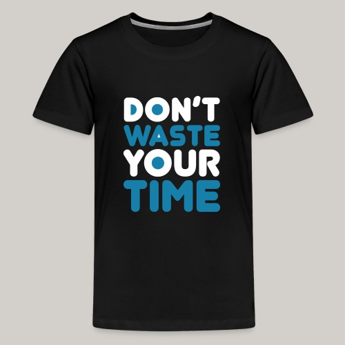 Dont Waste Time bySeaqh - Teenager Premium T-shirt