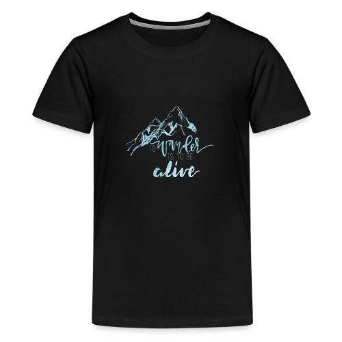 To Wander is to be Alive - Teenage Premium T-Shirt