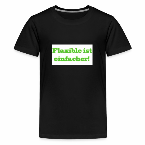 ,,Flaxible ist einfacher'' Kollektion - Teenager Premium T-Shirt
