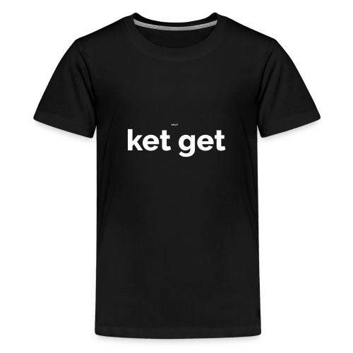 Ket get - Teenager Premium T-shirt