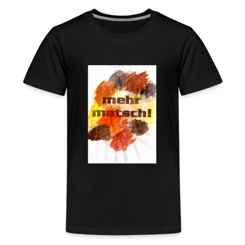 mehr matsch! Kinder-Shirt - Teenager Premium T-Shirt