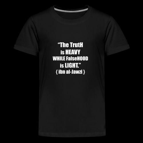 """The TrutH is HEAVY WHILE FalseHOOD is LIGHT.'' - Teenager Premium T-shirt"