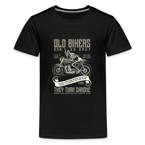 Old Bikers Turn Chrome - Teenage Premium T-Shirt