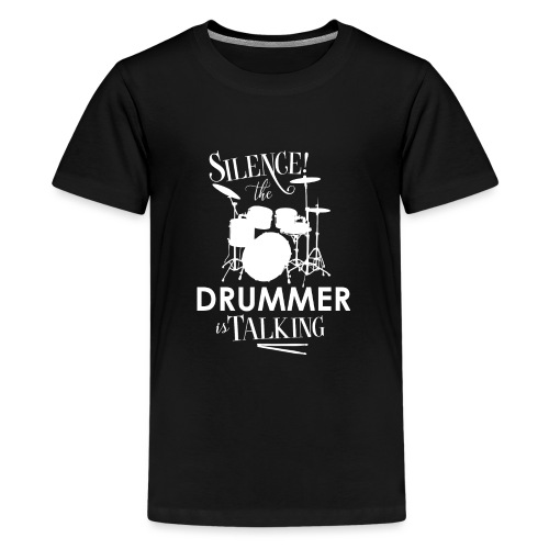 Silence the Drummer is Talking - Teenage Premium T-Shirt